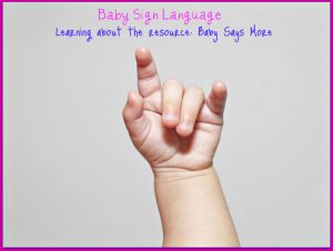 Baby Sign Language: Learning about Baby Says More™