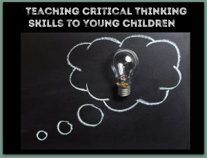 Teaching Critical Thinking Skills to Young Children: A Guest Post